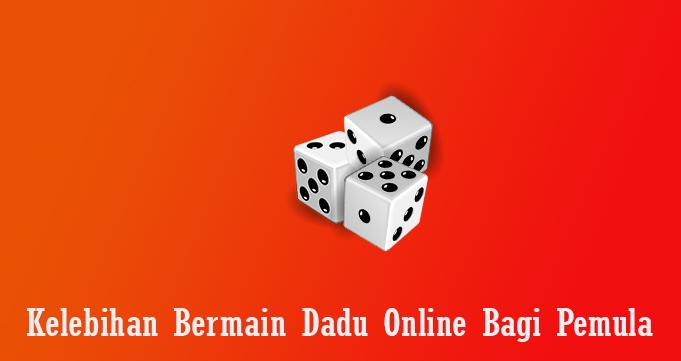 Kelebihan Bermain Dadu Online Bagi Pemula