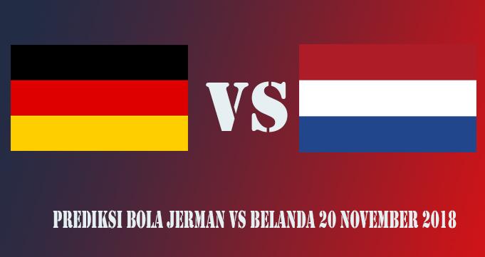 Prediksi Bola Jerman Vs Belanda 20 November 2018