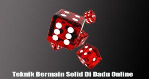 Teknik Bermain Solid Di Dadu Online
