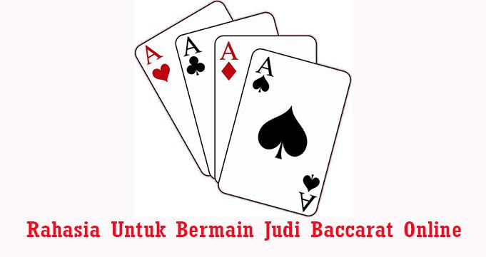 Rahasia Untuk Bermain Judi Baccarat Online